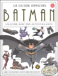Julia March et Bob Kane - Batman - Le guide officiel, avec autocollants.