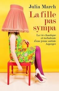 Julia March - La fille pas sympa - La vie chaotique et turbulente d'une jeune autiste Asperger.