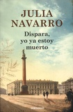 Julia Navarro - Dispara yo ya estoy muerto.