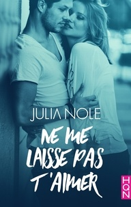 Téléchargement gratuit de téléphones mobiles Ebooks Ne me laisse pas t'aimer par Julia Nole  (French Edition)