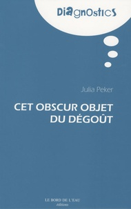Julia Peker - Cet obscur objet du dégoût.