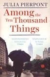 Julia Pierpont - Among the Ten Thousand Things.