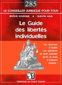 Julia Quentin et Jérôme Bourgine - Le guide des libertés individuelles - (J'ai le droit ou pas ?!...) La réponse à toutes ces questions de droit ordinaire qu'on se pose à longueur d'année !.