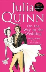 Julia Quinn - Bridgerton  : On the Way to the Wedding.