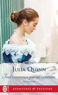 Julia Quinn - Les Rokesby Tome 4 : Tout commença par un esclandre.