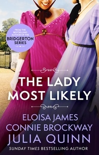 Julia Quinn et Eloisa James - The Lady Most Likely - A Novel in Three Parts.