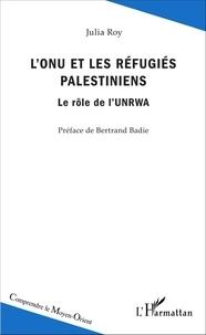 Julia Roy - L'ONU et les réfugiés palestiniens - Le rôle de l'UNRWA.