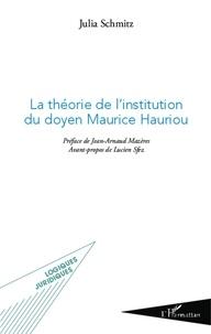 Julia Schmitz - La théorie de l'institution du doyen Maurice Hauriou.