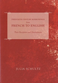 Julia Schultz - Twentieth Century Borrowings from French to English - Their Reception and Development.