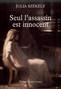 Julia Székely - Seul l'assassin est innocent.