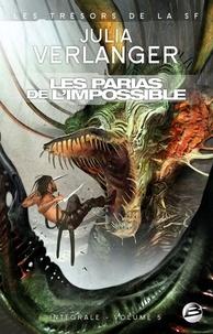 Julia Verlanger - L'Intégrale Tome 5 : Les Parias de l'impossible.
