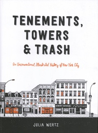 Julia Wertz - Tenements, Towers & Trash - An Unconventional Illustrated History of New York City.