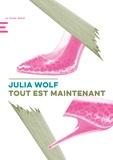Julia Wolf - Tout est maintenant.