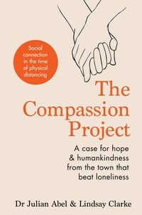 Julian Abel et Lindsay Clarke - The Compassion Project - A case for hope and humankindness from the town that beat loneliness.
