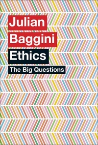 Julian Baggini - The Big Questions: Ethics.
