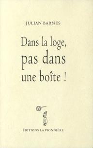 Julian Barnes - Dans la loge, pas dans une boîte !.