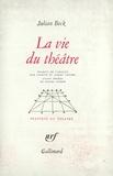 Julian Beck - La vie du théâtre.