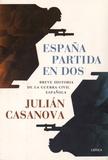 Juliàn Casanova - Espana partida en dos - Breve historia de la Guerra Civil espanola.