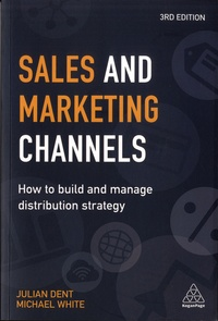Julian Dent et Michael White - Sales and Marketing Channels - How to build and manage distribution strategy.