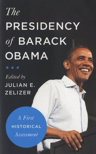Julian E. Zelizer - The Presidency of Barack Obama - A First Historical Assessment.