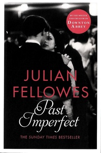 Julian Fellowes - Past Imperfect.
