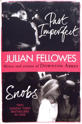 Julian Fellowes - Snobs and Past Imperfect.