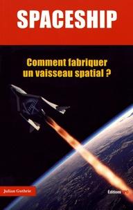 Julian Guthrie - Spaceship - Comment fabriquer un vaisseau spatial ?.