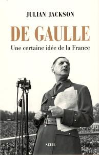Julian Jackson - De Gaulle - Une certaine idée de la France.