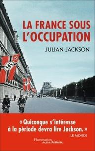 Julian Jackson - La France sous l'Occupation (1940-1944).