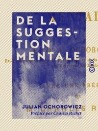 Julian Ochorowicz et Charles Richet - De la suggestion mentale.