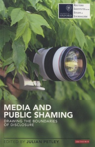 Julian Petley - Media and Public Shaming - Drawing the Boundaries of Disclosure.
