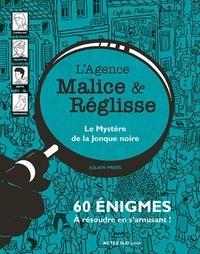 Julian Press - L'agence Malice & Réglisse  : Le mystère de la jonque noire - 60 énigmes à résoudre en s'amusant.