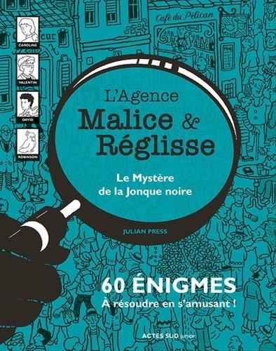 L'agence Malice & Réglisse  Le mystère de la jonque noire. 60 énigmes à résoudre en s'amusant