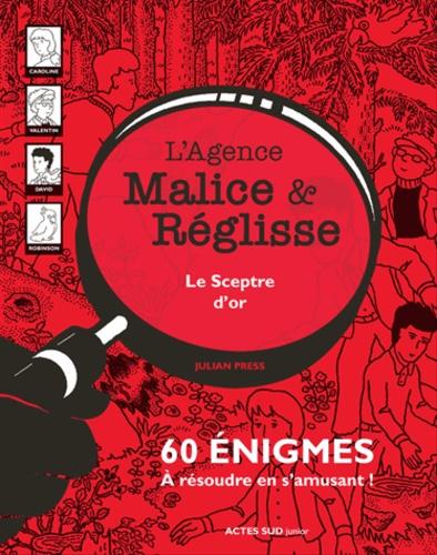 L'agence Malice & Réglisse  Le sceptre d'or. 60 énigmes à résoudre en s'amusant