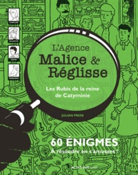 Julian Press - L'agence Malice & Réglisse  : Les rubis de la reine de Catyminie - 60 énigmes à résoudre en s'amusant.