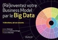 Julian Schirmer et Laurence Lehmann-Ortega - (Ré)inventez votre business model par le Big Data.