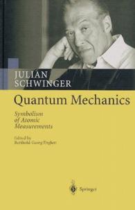 Quantum Mechanics. Symbolism of Atomic Measurements - Julian Schwinger |