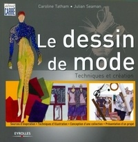 Julian Seaman et Caroline Tatham - Le dessin de mode - Techniques et création.