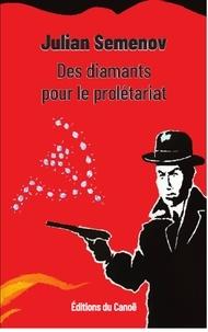 Julian Semenov - Des diamants pour le prolétariat.