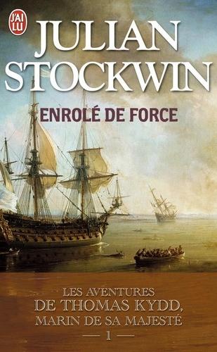Julian Stockwin - Les aventures de Thomas Kydd, marin de Sa Majesté  : Enrôlé de force.