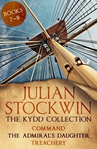 Julian Stockwin - The Kydd Collection 3 - (Command, The Admiral's Daughter, Treachery).