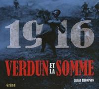 Julian Thompson - 1916 Verdun et la somme - Les plus grandes batailles de la Première Guerre mondiale sur le front occidental.