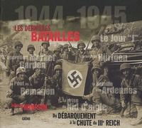 Julian Thompson - Les dernières batailles 1944-1945 - Du Débarquement à la chute du IIIe Reich.