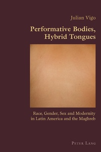 Julian Vigo - Performative Bodies, Hybrid Tongues - Race, Gender, Sex and Modernity in Latin America and the Maghreb.
