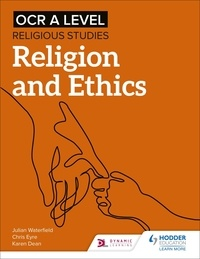 Julian Waterfield et Chris Eyre - OCR A Level Religious Studies: Religion and Ethics.