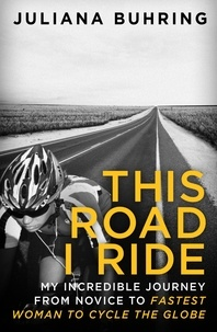 Juliana Buhring - This Road I Ride - My incredible journey from novice to fastest woman to cycle the globe.