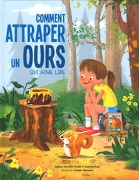 Juliana Léveillé-Trudel et Andrew Katz - Comment attraper un ours qui aime lire.