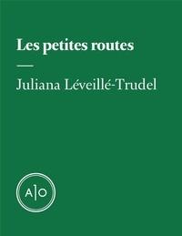 Juliana Léveillé-Trudel - Les petites routes.
