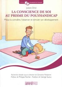 Juliane Dind - La conscience de soi au prisme du polyhandicap - Mieux la connaître, l'observer et stimuler son développement.