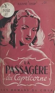 Juliane Ossip et A. Oulié - La passagère du Capricorne.